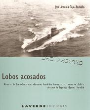 Lobos acosados. Historia de los submarinos alemanes hundidos frente a las costas de Galicia durante la Segunda Guerra Mundial
