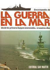 Enciclopedia de la Guerra en la Mar Desde los Primeros Buques Acorazados, a Nuestros Días