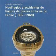 Naufragios y accidentes de buques de guerra en la ría de Ferrol (1892-1969)