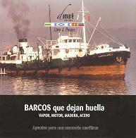 Barcos que dejan huella. Vapor, motor, madera, acero. Apuntes para una memoria marítima