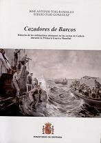 Cazadores de Barcos. Historia de los Submarinos Alemanes en las Costas de Galicia durante la Primera Guerra Mundial