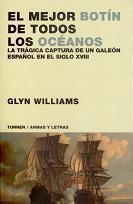 El Mejor Botín de Todos los Océanos. La Trágica Captura de un Galeón Español en el Siglo XVIII