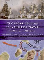 Técnicas Bélicas de la Guerra Naval. 1190 a.C.- Presente. Equipamiento, Técnicas de Combate, Comandantes y Barcos