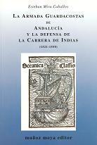 La Armada Guardacostas de Andalucía y la defensa de la Carrera de Indias (1521-1550)