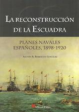 La Reconstrucción de la Escuadra. Planes Navales Españoles, 1898-1920