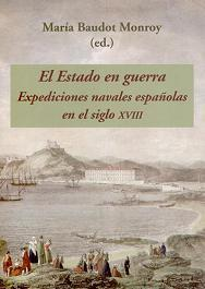 El Estado en Guerra. Expediciones Navales Españolas en el Siglo XVIII