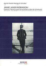 Jaime Janer Robinson: Ciencia y Técnica para la Reconstrucción de la Armada