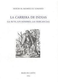 La Carrera de Indias (La ruta, los hombres, las mercancías)