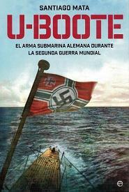 U-Boote. El Arma Submarina Alemana durante la Segunda Guerra Mundial