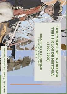Uniformes de la Armada. Tres Siglos de Historia (1700-2000). Volumen I. Reglamentos de Uniformidad y Prendas de Uniformes