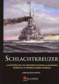Schlachtkreuzer. La Historia de los Cruceros de Batalla Alemanes durante la Primera Guerra Mundial