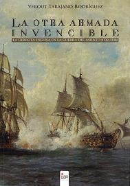 La otra Armada Invencible . La Derrota Inglesa en la Guerra del Asiento (1739 - 1748)