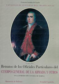 Catálogo de Pinturas del Museo Naval. Tomo III. Retratos de los Oficiales Particulares del Cuerpo General de la Armada y Otros en la Jurisdicción Cent