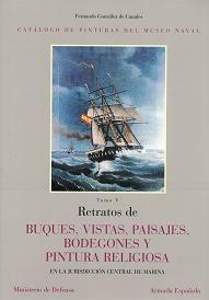 Catálogo de Pinturas del Museo Naval. Tomo V. Retratos de Buques, Vistas, Paisajes, Bodegones y Pintura Religiosa