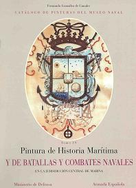 Catálogo de Pinturas del Museo Naval. Tomo IV. Pintura de Historia Marítima y de Batallas y Combates Navales en la Jurisdicción Central de la Marina