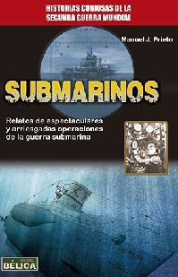 Submarinos. Relatos de Espectaculares y Arriesgadas Operaciones de la Guerra Submarina