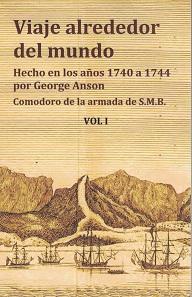 Viaje Alrededor del Mundo. Hecho en los Años 1740 a 1744 por George Anson, Comodoro de la armada de S.M.B. Tomo I y II