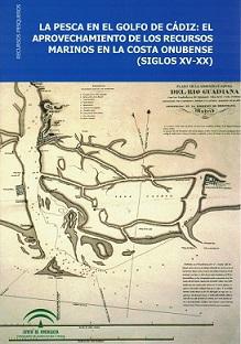 La Pesca en el Golfo de Cádiz: El Aprovechamiento de los Recursos Marinos en la Costa Onubense (Siglos XV-XX)