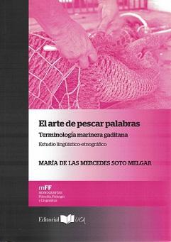 El Arte de Pescar Palabras. Terminología Marinera Gaditana. Estudio Lingüístico-Etnográfico.