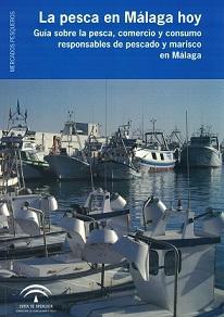 La Pesca en Málaga Hoy. Guía sobre la Pesca, Comercio y Consumo Responsables de Pescado y Marisco en Málaga