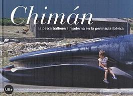 Chimán. La Pesca Ballenera Moderna en la Península Ibérica