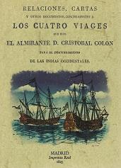 Relaciones, Cartas y otros Documentos, Concernientes a los Cuatro Viages que Hizo el Almirante D. Cristóbal Colón para el Descubrimiento de las Indias