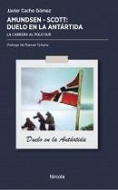 Amundsen - Scott: Duelo en la Antártida. La Carrera por el Polo Sur