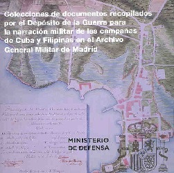 Colecciones de Documentos Recopilados por el Depósito de la Guerra para la Narración Militar de las Campañas de Cuba y Filipinas en el Archivo General