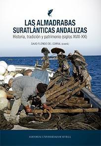 Las Almadrabas Suratlánticas Andaluzas. Historia, Tradición y Patrimonio (siglos XVIII-XXI)