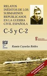 Relatos Inéditos de los Submarinos Republicanos de la Guerra Civil Española C-5 y C-2