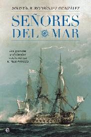 Señores del Mar. Los Grandes y Olvidados Capitanes de la Real Armada