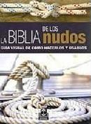 La Biblia de los Nudos. Guía Visual para Hacerlos y Usarlos