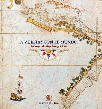 A Vueltas con el Mundo. Los Mapas de Magallanes y Elcano
