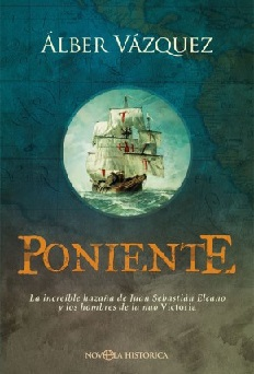 Poniente. La Increíble Historia de Juan Sebastián Elcano y los Hombres de la Nao Victoria