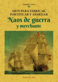 Arte para Fabricar, Fortificar y Apareiar Naos de Guerra y Merchante