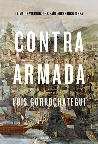 Contra Armada. La Mayor Victoria de España sobre Inglaterra