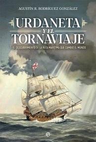 Urdaneta y el Tornaviaje. El Descubrimiento de la Ruta Marítima que Cambió el Mundo