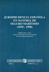 Jurisprudencia Española en materia de Seguro Marítimo (1870-1998)