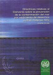 Directrices relativas al Convenio sobre la prevención de la contaminación del mar por vertimiento de desechos y otras materias, 1972. Edición de 2006.
