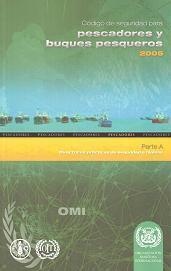 Código de seguridad para pescadores y buques pesqueros 2005. Parte A. Directrices prácticas de seguridad e higiene. IA749S