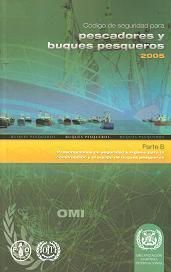 Código de seguridad para pescadores y buques pesqueros 2005. Parte B. Prescripciones de seguridad e higiene para la construcción y el equipo de buques
