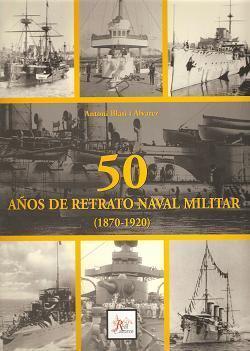 Cincuenta años de retrato naval militar (1870 - 1920)