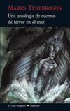 Mares tenebrosos. Una antología de cuentos de terror en el mar