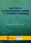 Guía técnica de manipulación a bordo de productos pesqueros. Volumen I. Productos congelados