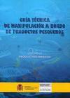 Guía técnica de manipulación a bordo de productos pesqueros. Volumen II. Productos frescos