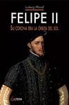 Felipe II. Su Corona era la Órbita del Sol