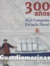 Guardiamarinas 1717-2017. 300 Años. De la Real Compañía a la Escuela Naval