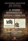 Historia Militar de España. Tomo VI. Estudios historiográficos, Glosario y Cronología.